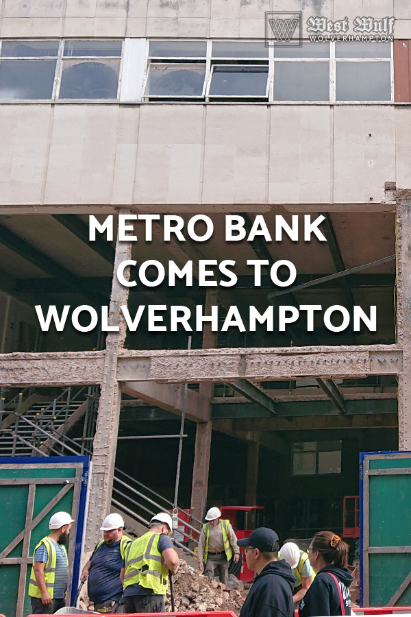Metro Bank in Wolverhampton. Where will it be and who are they?