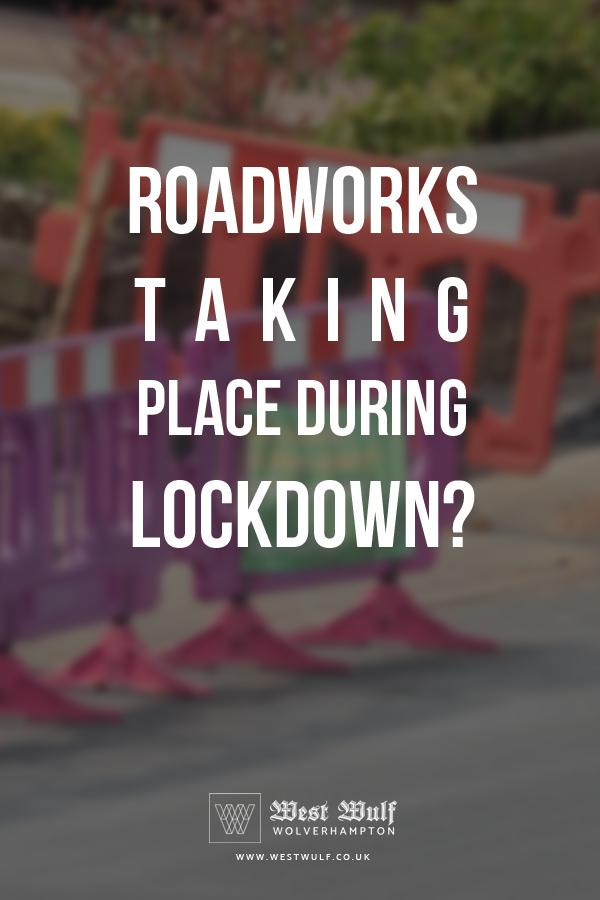 Roadworks taking place during lockdown